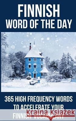 Finnish Word of the Day: 365 High Frequency Words to Accelerate Your Finnish Vocabulary Word of the Day 9781982921002
