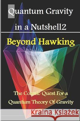 Quantum Gravity in a Nutshell2: Beyond Hawking-The Cosmic Quest for a Quantum Theory of Gravity Balungi Francis 9781982924812