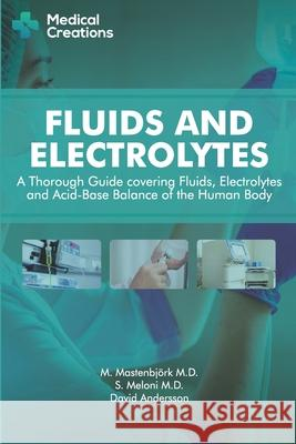 Fluids and Electrolytes: A Thorough Guide Covering Fluids, Electrolytes and Acid-Base Balance of the Human Body Medical Creations David Andersson 9781982964818