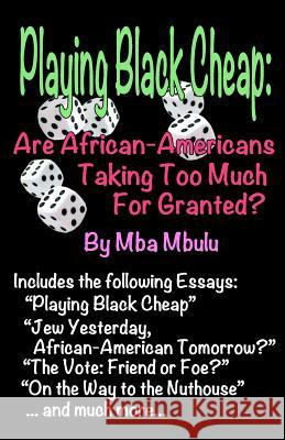 Playing Black Cheap: Are African-Americans Taking Too Much For Granted Mba Mbulu 9781982965426