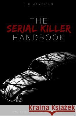 The Serial Killer Handbook: Facts That Are Stranger Than Fiction J. R. Mayfield 9781982983840