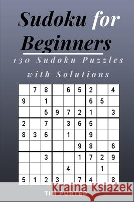 Sudoku for Beginners: 130 Sudoku Puzzles with Solutions Tim Porter 9781983279355