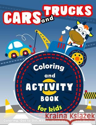 Cars and Trucks Coloring and Activity Book for Kids: Coloring, Dot to Dot, Mazes, Word Search and More! K. Imagine Education 9781983352034