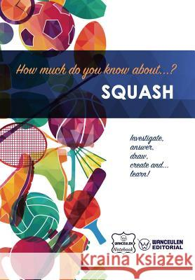 How Much Do You Know About... Squash Wanceulen Notebook 9781983444555