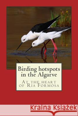 Birding Hotspots in the Algarve: At the Heart of RIA Formosa Goncalo Elias 9781983477539