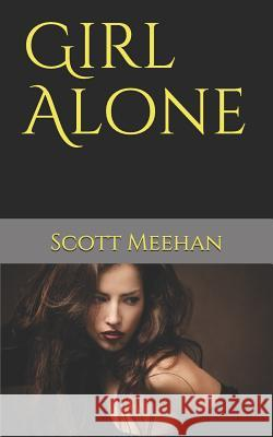 Girl Alone Scott Meehan 9781983508639 Createspace Independent Publishing Platform
