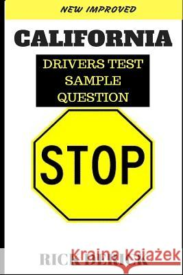 California Drivers Test: DMV Practice Questions, the Driving Book, Pass Your California DMV Test Guaranteed! 50 Real Test Questions! California Rick Derick 9781983538209