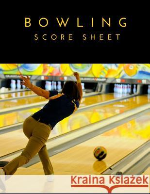 Bowling Score Sheet: 100 Pages Bowling Game Record Book, Bowler Score Keeper for Friends, Family and Collegues Strike Gamer 9781983559075