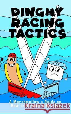 Dinghy Racing Tactics: A Marshmallow's Guide to How to Become a Hot Dog Namsuny Cantun Bolles Ji-Soo Cantun Bolles Dodson Cantun Bolles 9781983574054