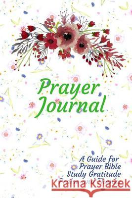 Prayer Journal: A Guide for Prayer Bible Study Gratitude Praise and Thanks 150 Pages 6x9 Inch Casey Brown 9781983648557