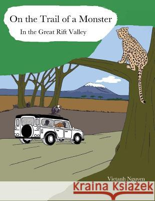 On the Trail of a Monster in the Great Rift Valley Vietanh Nguyen 9781983679070