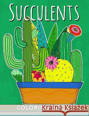 Succulents Coloring Book: Adults Stress-Relief Coloring Book for Grown-Ups Balloon Publishing 9781983695179