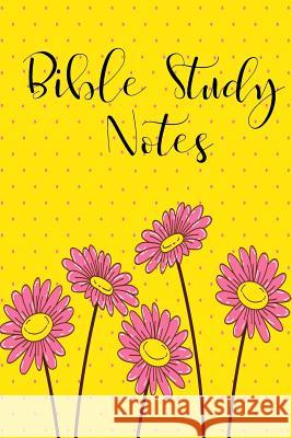 Bible Study Notes: Yellow Flower-Bible Study Journal- Bible Notes Scripture Prayer- Christian Planner Modhouses Publishing 9781983723766
