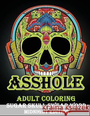 Asshole: Adult Coloring Sugar Shull Swear Word Midnight Edition: A Swear Word Coloring Book for Adults: Sweary Af: F*ckity F*ck Dinso See 9781983736513