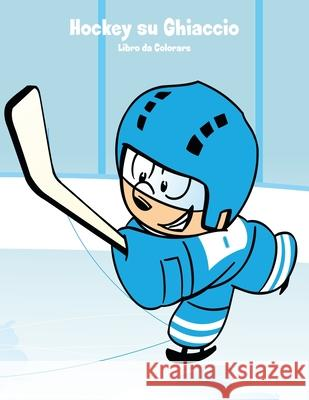 Hockey Su Ghiaccio Libro Da Colorare 1 Nick Snels 9781983774652