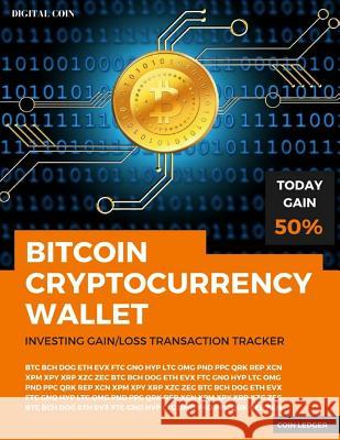 Bitcoin Cryptocurrency Wallet: Investing Gain/Loss Transaction Tracker, Money Management and Investing in Digital Currency Logbook Mining Cryptocurency 9781983775161