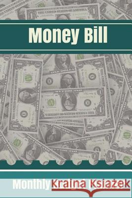 Money Bill: Monthly Budget Planner for Tracking Bill Expense and Saving: 150 Pages 6x9 Inch Taylor Davis 9781983791789