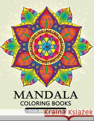 Mandala Coloring Books for Beginners: Stress-Relief Coloring Book for Grown-Ups Balloon Publishing 9781983800825