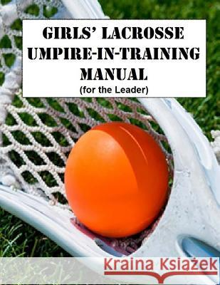 Girls' Lacrosse Umpire-In-Training Manual: (For the Leader) Dr John Wesley Slider 9781983915062