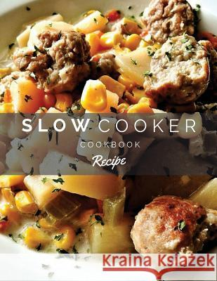 Slow Cooker Cookbook Recipes: Collect All Slow Cooking Menu in One Place, 100 Pages Blank Menu to Fill-In, 8.5x11 Emily Wise 9781983920301