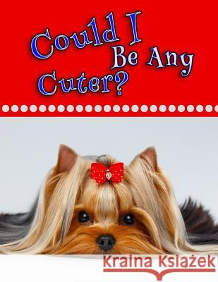 Could I Be Any Cuter?: Journal, Notebook, Diary, 105 Lined Pages, Large Size Book 8 1/2 X 11 Black River Art 9781983935732