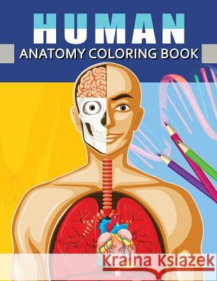 Human Anatomy Coloring Book: Anatomy & Physiology Coloring Book for Adults (Complete Version Workbook) Dr Kevin a. Ruiz 9781983955556