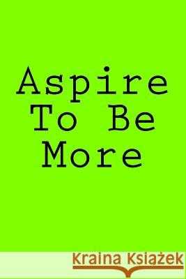 Aspire to Be More: Notebook, 150 Lined Pages, Glossy Softcover, 6 X 9 Wild Pages Press 9781983994852