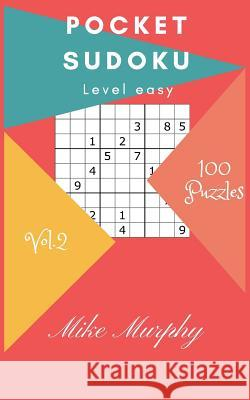 Pocket Sudoku: Level Easy 100 Puzzles Mike Murphy 9781984096005