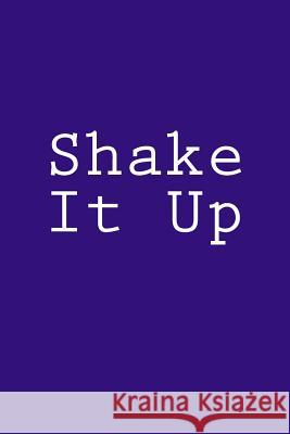 Shake It Up: Notebook, 150 Lined Pages, Softcover, 6 X 9 Wild Pages Press 9781984132673