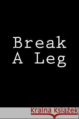 Break a Leg: Notebook, 150 Lined Pages, Softcover, 6 X 9 Wild Pages Press 9781984171627