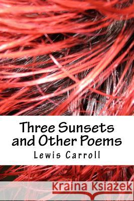 Three Sunsets and Other Poems Lewis Carroll 9781984255693
