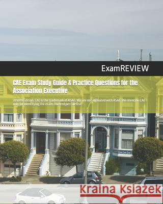 CAE Exam Study Guide & Practice Questions for the Association Executive 2018/19 Edition Examreview 9781984285911