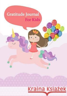 Gratitude Journal for Kids: Girl Unicorn Daily Writing Today I Am Grateful For... Children Happiness Notebook, Gratitude Journal for Women, Girls, Studio Kids Jk 9781984313652