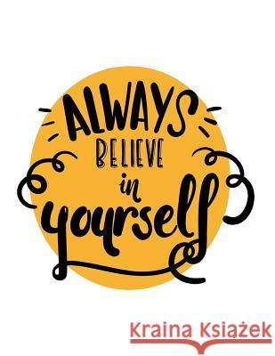 Always Believe in Yourself: A Motivation and Inspirational Quotes Journal Book with Coloring Pages Inside (Flower, Animals and Cute Pattern)Gifts Balloon Journal                          Journal Coloring Book 9781984320667