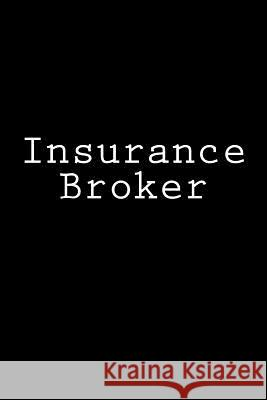 Insurance Broker: Notebook, 150 Lined Pages, Softcover, 6 X 9 Wild Pages Press 9781984321640
