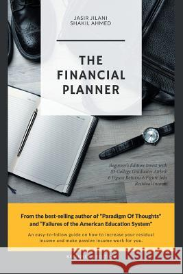 The Financial Planner: Beginner's Edition Invest with $5 College Graduates Airbnb 6 Figure Returns 6 Figure Jobs Residual Income Jasir Jilani 9781984545244
