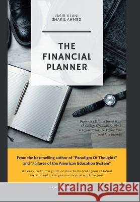 The Financial Planner: Beginner's Edition Invest with $5 College Graduates Airbnb 6 Figure Returns 6 Figure Jobs Residual Income Jasir Jilani 9781984545251
