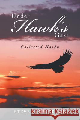 Under Hawk's Gaze: Collected Haiku Steve K. Bertrand 9781984546906