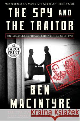 The Spy and the Traitor: The Greatest Espionage Story of the Cold War Ben Macintyre 9781984841537