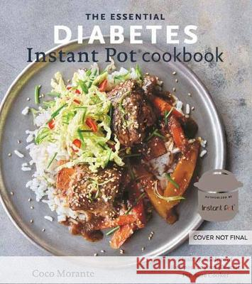 The Essential Diabetes Instant Pot Cookbook: Healthy, Foolproof Recipes for Your Electric Pressure Cooker Coco Morante 9781984857101