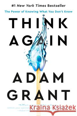 Think Again: The Power of Knowing What You Don't Know Adam Grant 9781984878106