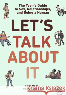 Let's Talk about It: The Teen's Guide to Sex, Relationships, and Being a Human Erika Moen Matthew Nolan 9781984893147