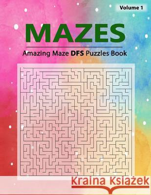 Mazes Puzzles: Puzzle Amazing Maze Dfs, Brain Challenging Maze Game Book, Selection of Algorithm and Complexity, Workbook Volume 1 Birth Booky 9781984941367