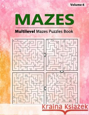Mazes Puzzle: Brain Challenging Multilevel Maze Arrows Game Book, Solution Path, But Like Any Two-Dimensional Maze, Workbook Volume Birth Booky 9781984975317