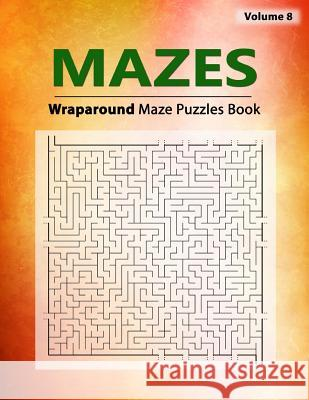 Mazes Puzzle: Brain Challenging Wraparound Maze Game Book, Some Paths Will Break Out from the Sides and Cross Over, Workbook Volume Birth Booky 9781984977502