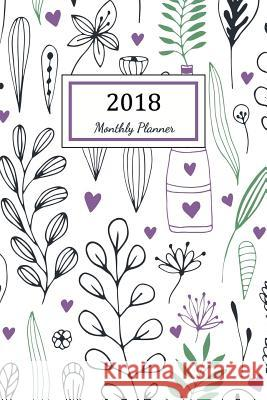Monthly Planner 2018: 2018 Planner Weekly and Monthly: 365 Day 52 Week - Daily Weekly and Monthly Academic Calendar - Agenda Schedule Organi Nicole Planner 9781984988423