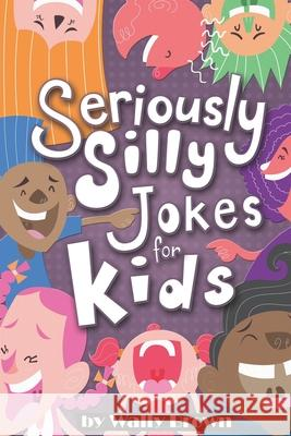 Seriously Silly Jokes for Kids: Joke Book for Boys and Girls Ages 7-12 Wally Brown 9781985065826