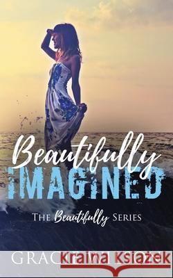 Beautifully Imagined Gracie Wilson 9781985169913