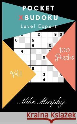 Pocket X-Sudoku: Level Expert 100 Puzzles Mike Murphy 9781985317116