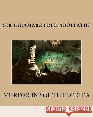 Murder in South Florida Book 1 Sir Faramarz Fred Abolfathi 9781985323773 Createspace Independent Publishing Platform